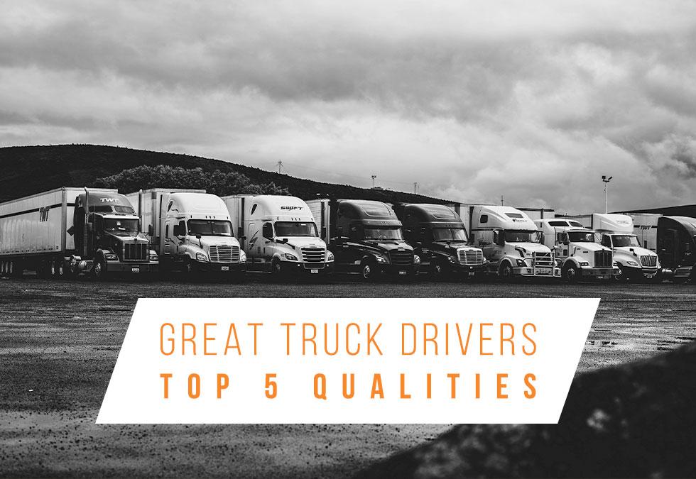 Great Truck Drivers: Top 5 Qualities